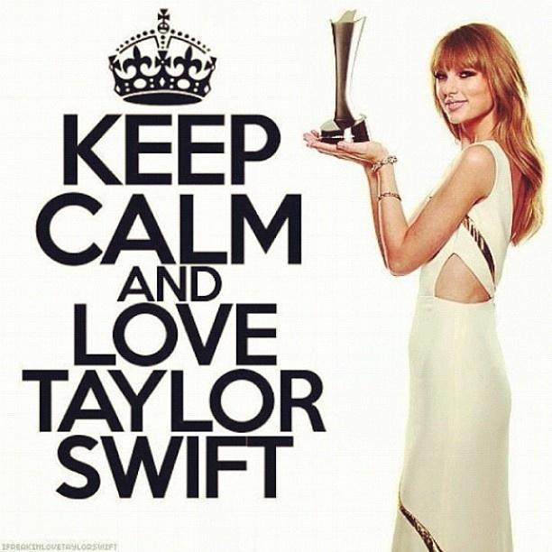 KEEP CALM AND LOVE TAYLOR SWIFT :DDDDDDDD I KNOW I DO :D