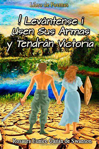 ¡Leávntense! Usen sus Armas y Tendrán Victoria (Spanish Edition) by Rosaura Eunice Gaitan Swanson http://www.amazon.com/dp/0992104637/ref=cm_sw_r_pi_dp_bBi-wb0G72FYT