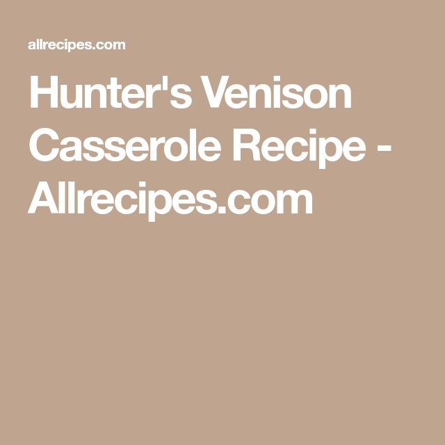 Hunter's Venison Casserole Recipe - Allrecipes.com