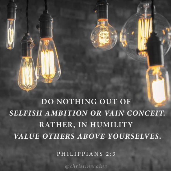 "Philippians 2:3 ""Do nothing out of selfish ambition or vain conceit. Rather, in humility value others above yourselves""  thevoiceoftruthblog.weebly.com"