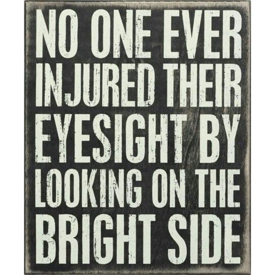 Thursday's thought of the day!!!  Have a great Day!! #BrightSide #NoInjuries #PositiveIntentions #BeYou