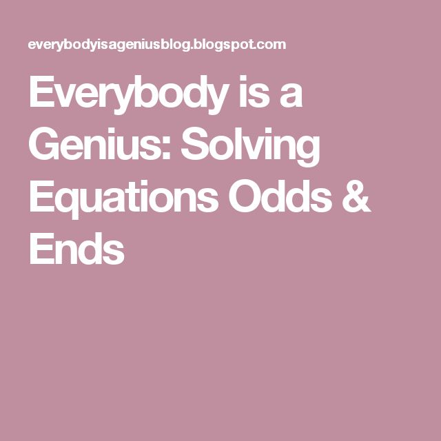 Everybody is a Genius: Solving Equations Odds & Ends