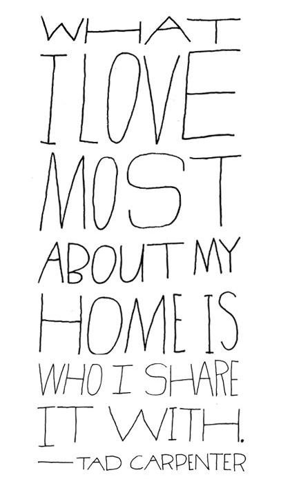 What I love most.... #quotes #words #home #sharing