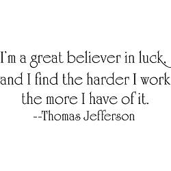 @Overstock - Title: Thomas Jefferson Luck Quote    Image dimensions: 9 inches high x 22 inches widehttp://www.overstock.com/Home-Garden/Thomas-Jefferson-Luck-Vinyl-Wall-Art/5039756/product.html?CID=214117 $28.49