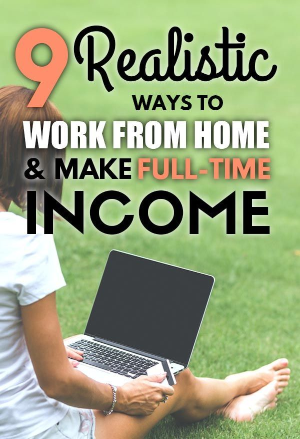 9 Realistic Ways To Work From Home and Make Full-Time Income – Money Matters