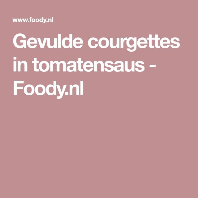Gevulde courgettes in tomatensaus - Foody.nl