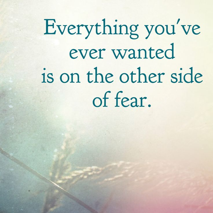 Everything you've ever wanted is on the other side of fear!