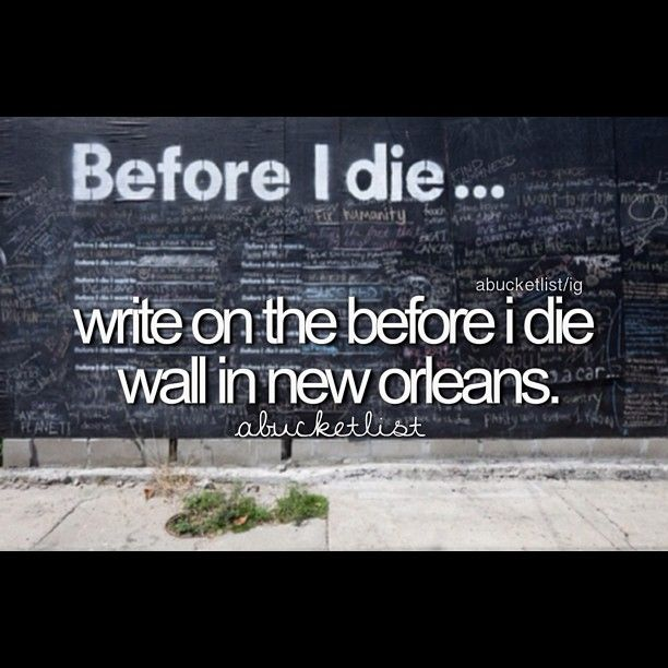 Before I die wall - New Orleans One of my favorite memories, so happy I got to do with my grandparents!