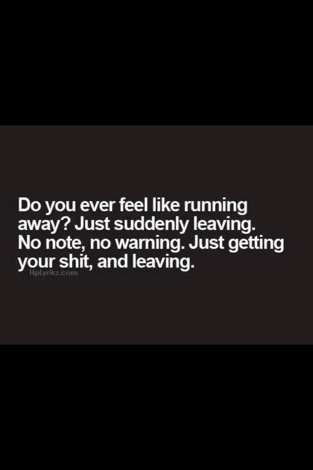 I think more about running away as an adult than I ever did as a kid.