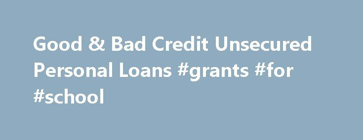 Good & Bad Credit Unsecured Personal Loans #grants #for #school http://remmont.com/good-bad-credit-unsecured-personal-loans-grants-for-school/  #unsecured loan company # Stop Searching and Get Approved Today! Compare online the highest rated personal unsecured loan lenders Unsecured Personal Loan Financing Made Easy If you are searching for a personal loan, with no collateral required, then an unsecured loan through the Life House Network is just what you need. Unsecured personal loans, also…