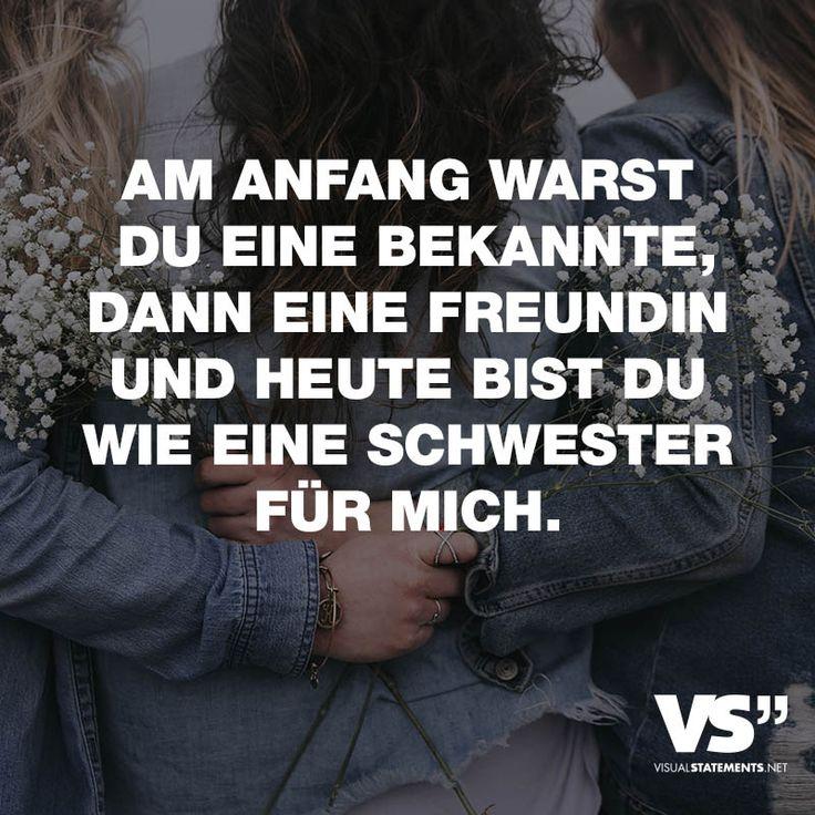 Visual Statements®️️ Sprüche/ Zitate/ Quotes/ Freundschaft/ Am Anfang warst du eine Bekannte, dann eine Freundin und heute bist du wie eine Schwester für mich.