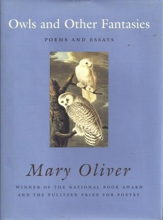 essay owls mary oliver A rich collection of ten poems, two essays, and two dozen of mary oliver's classic works on flowers, trees, and plants of all sorts, elegantly illustrated, blue iris is the essential companion to owls and other fantasies.