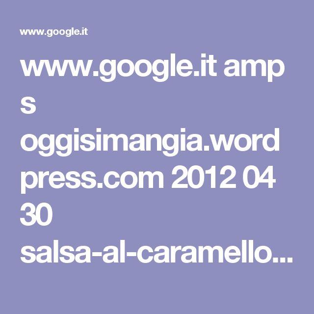 www.google.it amp s oggisimangia.wordpress.com 2012 04 30 salsa-al-caramello-mou-con-caramelle-elah amp