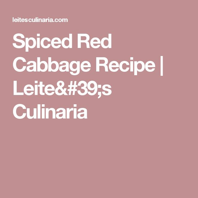 Spiced Red Cabbage Recipe   Leite's Culinaria