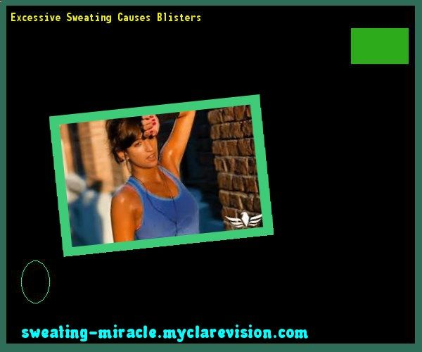 Excessive Sweating Causes Blisters 161225 - Your Body to Stop Excessive Sweating In 48 Hours - Guaranteed!