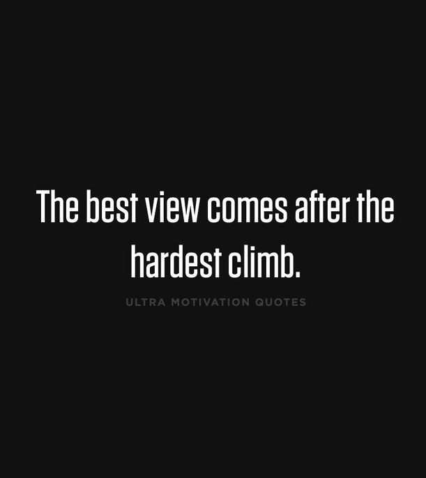 the best best view comes after the hardest climb.