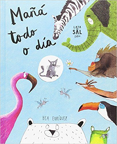 Mañá todo o día / Bea Enríquez ; [tradución, Susana Collazo Rodríguez e Rafa Salgueiro] (2016)