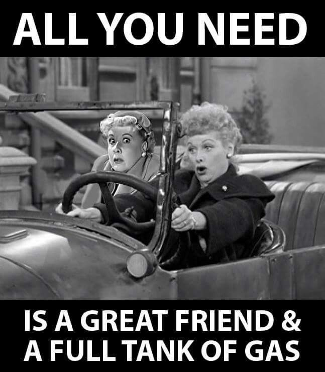 Did We Just Become Best Friends Full Quote: All You Need Is A Good Friend And A Full Tank Of Gas