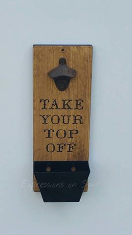 Wall Mount Bottle Opener with Cap Catcher Wood Sign, Funny Beer Sign, Beer Art, Fathers Day Gift TAKE YOUR TOP OFF  This is a stock photo.