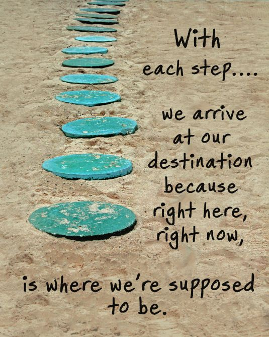 Inspirational quote about reaching our destination in this present moment.