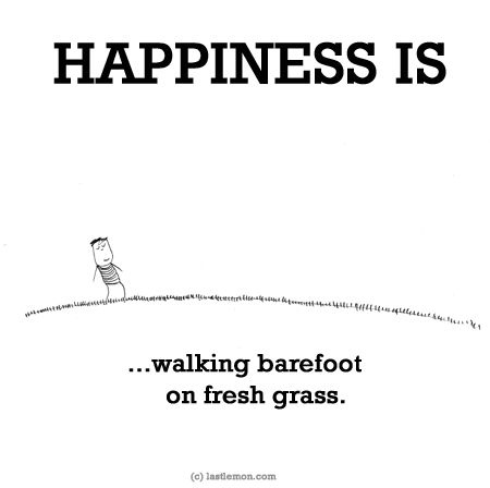 happiness is walking barefoot on fresh grass