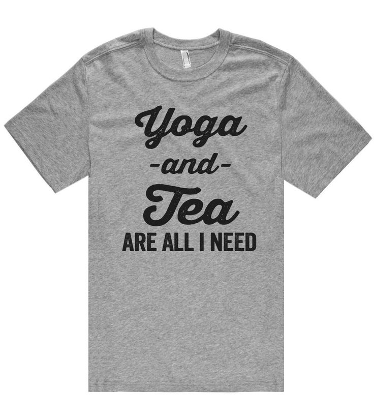 Yoga -and- Tea are all i need t shirt