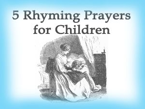 Rhyming Prayers to Teach Your Children~ I absolutely love the morning prayers. We pray at supper & at bedtime so I believe we will be learning these to too!!!