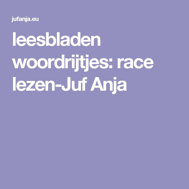 leesbladen woordrijtjes: race lezen-Juf Anja