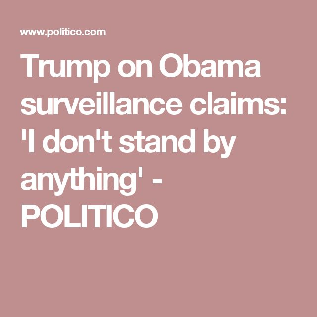 Trump on Obama surveillance claims: 'I don't stand by anything' - POLITICO