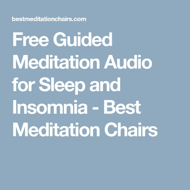 Free Guided Meditation Audio for Sleep and Insomnia - Best Meditation Chairs