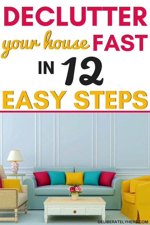 How To Declutter Your House Fast In 12 Easy Steps Decluttering Mission Possible Pinterest Home And Clutter