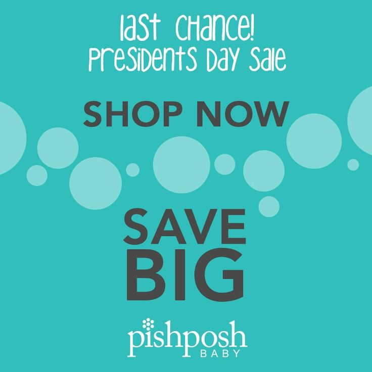 This is it - your very last chance to get crazy low prices on the hottest baby gear! We're about to bump things back up to their regular prices, and we don't want you to miss out! Click the link below to shop our Presidents' Day sale - ends SOON!  http://www.pishposhbaby.com/presidents-day-sale-.html