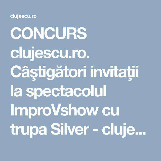 CONCURS clujescu.ro. Câştigători invitaţii la spectacolul ImproVshow cu trupa Silver - clujescu