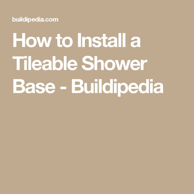 How to Install a Tileable Shower Base - Buildipedia