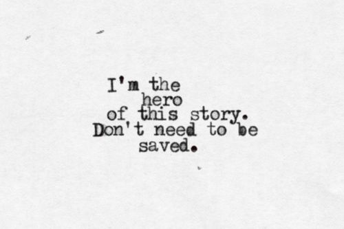 I'm the hero of this story. Don't need to be saved. ::Regina Spektor::