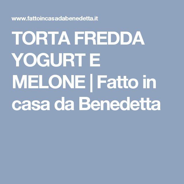 TORTA FREDDA YOGURT E MELONE | Fatto in casa da Benedetta