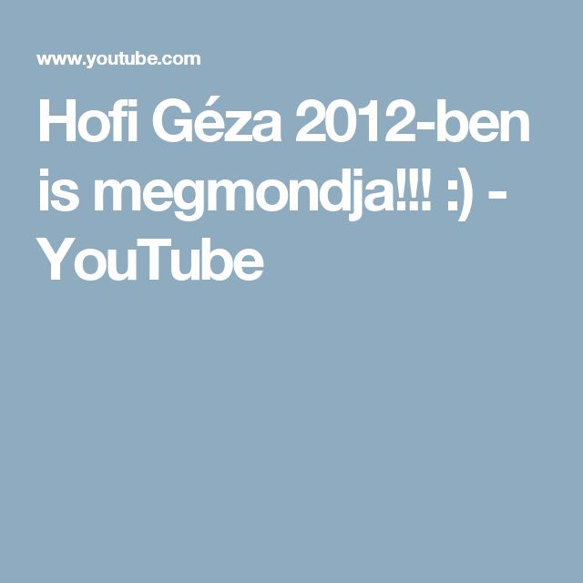 Hofi Géza 2012-ben is megmondja!!! :) - YouTube