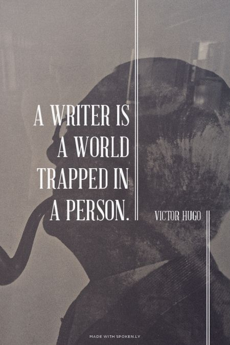 """A writer is a world trapped inside a person."" ~ Victor Hugo Added by historical romance author  Dorothy Wiley www.dorothywiley.com"