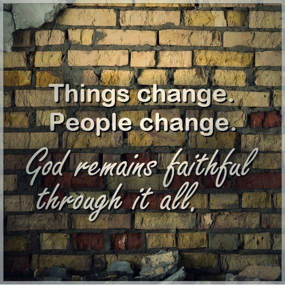 Things change. People change. God remains faithful through it all.