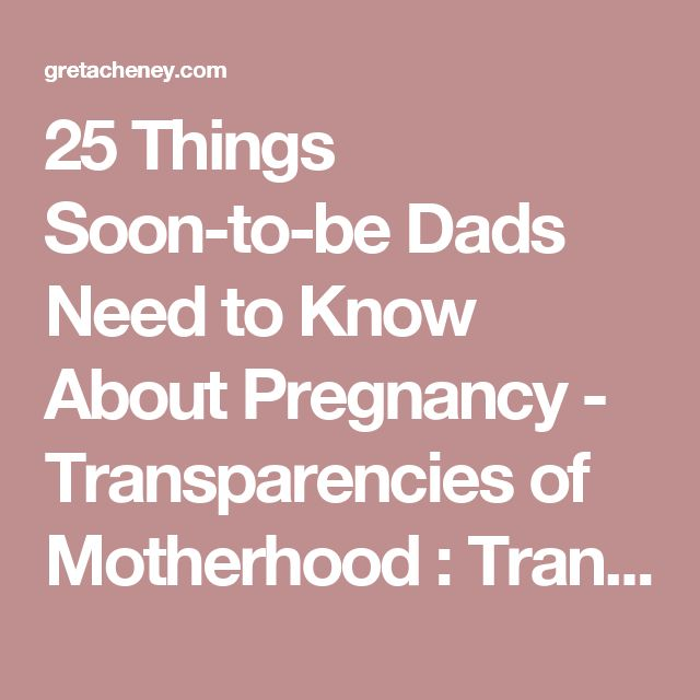 25 Things Soon-to-be Dads Need to Know About Pregnancy - Transparencies of Motherhood : Transparencies of Motherhood