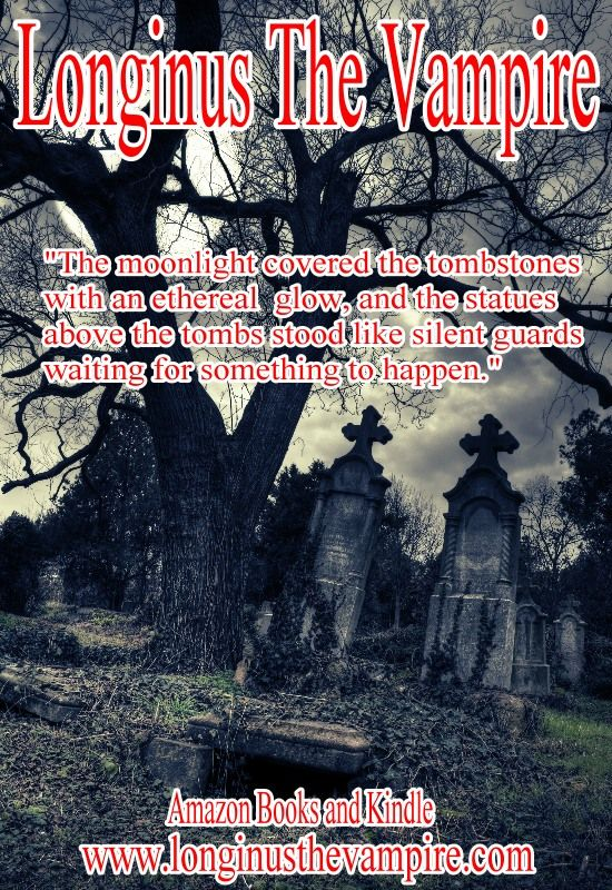 "Longinus The Vampire  ""The moonlight covered the tombstones with an ethereal glow, and the statues above the tombs stood like silent guards waiting for something to happen.""  Amazon books and Kindle  www.longinusthevampire.com  #vampires #demons #horror #sexy"
