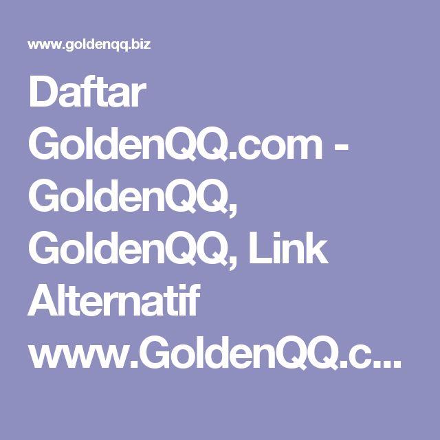 Daftar GoldenQQ.com - GoldenQQ, GoldenQQ, Link Alternatif www.GoldenQQ.com