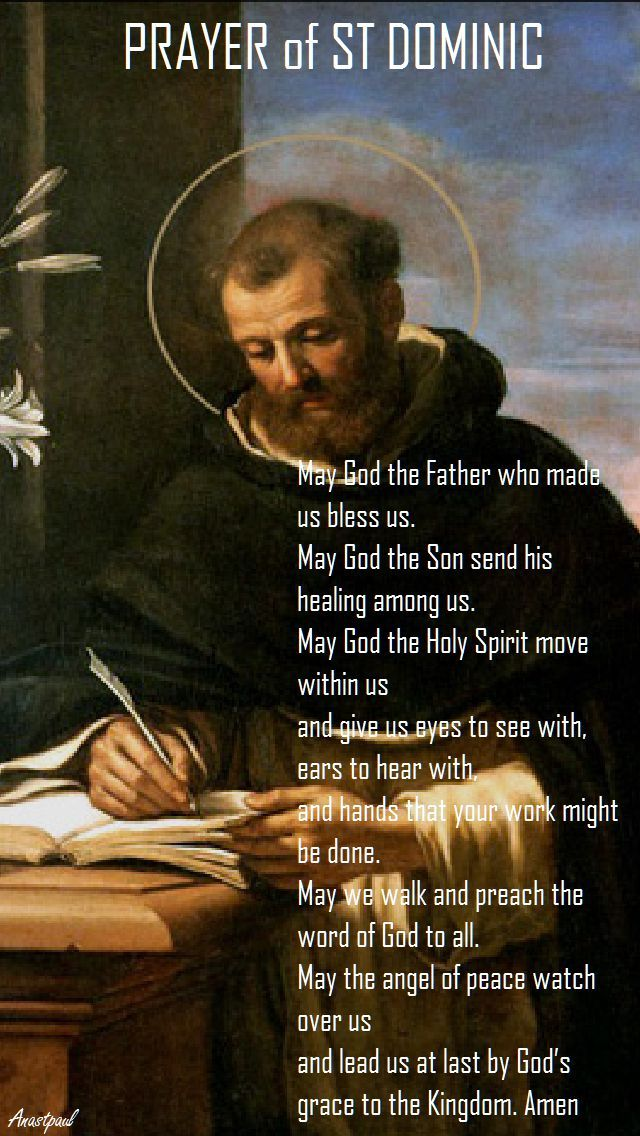 "Prayer of St. Dominic - ""May God the Father who made us bless us. May God the Son send his healing among us. May God the Holy Spirit move within us...."" ~ AnaStpaul"