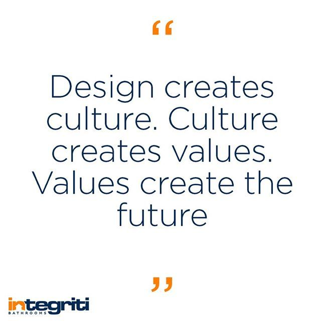 Design design design... it really is the root of all great things. #integritibathrooms #design #bathroom #designquote #culture #values #bathroomdesign #future #gooddesign #designculture #designer #quote #igquote #instaquote