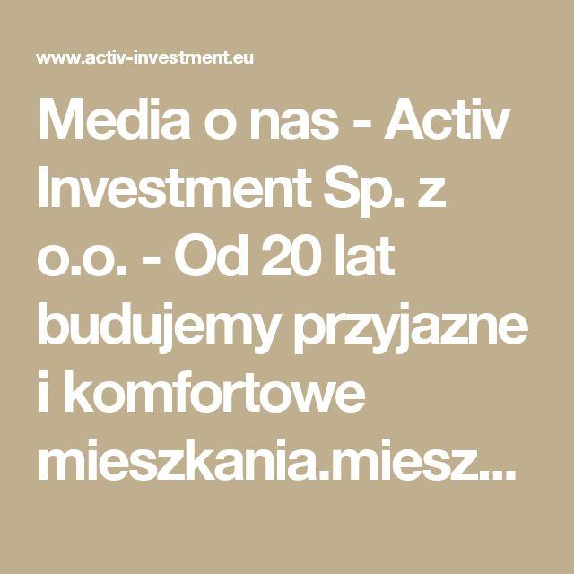 Media o nas -  Activ Investment Sp. z o.o. - Od 20 lat budujemy przyjazne i komfortowe mieszkania.mieszkania na sprzedaż Katowice, mieszkania na sprzedaż Wrocław, mdm Wrocław, mdm Kraków, mdm Katowice, deweloper Katowice, deweloper Kraków, deweloper Wrocław, mieszkania