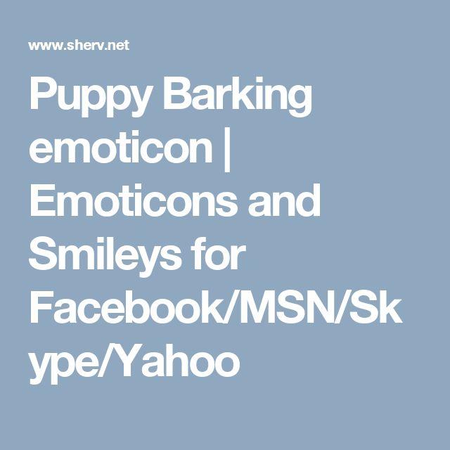 Puppy Barking emoticon | Emoticons and Smileys for Facebook/MSN/Skype/Yahoo