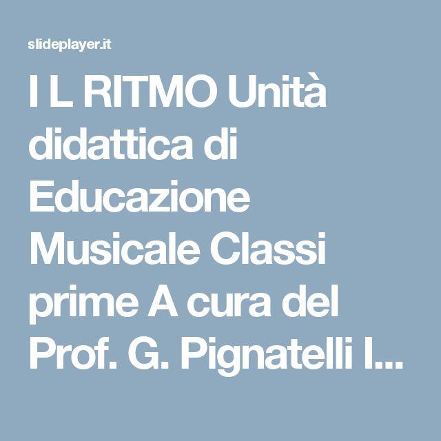I L RITMO Unità didattica di Educazione Musicale Classi prime A cura del Prof. G. Pignatelli Istituto Comprensivo via Don Bosco (Colleferro) - ppt scaricare