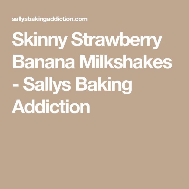 Skinny Strawberry Banana Milkshakes - Sallys Baking Addiction