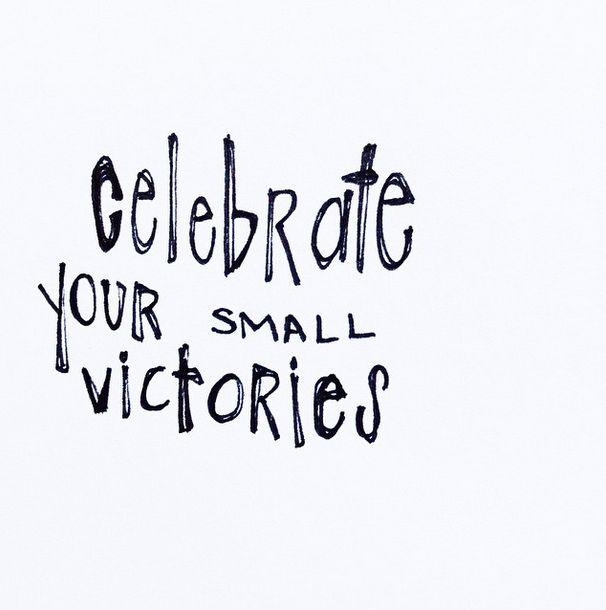 Comemore suas pequenas vitórias.