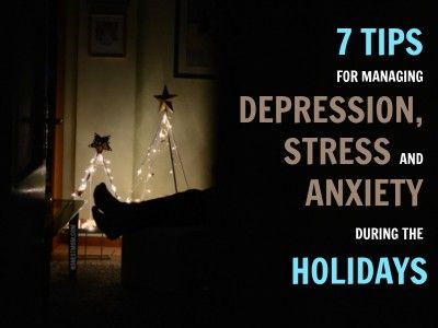 7 tips for managing depression, anxiety and stress during the holidays
